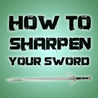 How to Sharpen Your Sword